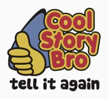 Cool Story Bro Tell It Again by gleekgirl