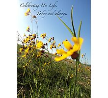 Celebrating His Life. Today and always. Photographic Print