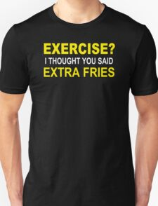 EXERCISE THOUGHT YOU SAID EXTRA FRIES T-Shirt
