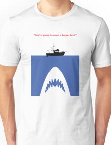 You're going to need a bigger boat Unisex T-Shirt
