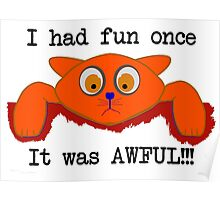 I had fun once... It was AWFUL!!! Poster