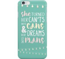She Turned Her Can't Into Cans And Her Dreams Into Plans. Inspiring female empowerment quote.  iPhone Case/Skin