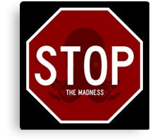 Stop Sign - The Madness Canvas Print