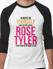 Always Be Rose Tyler Men's Baseball ¾ T-Shirt