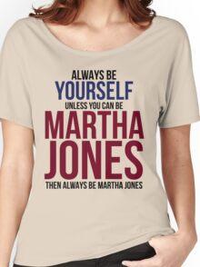 Always Be Martha Jones Women's Relaxed Fit T-Shirt