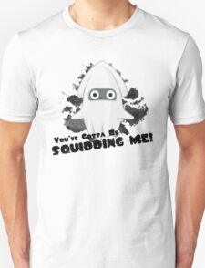 You've Gotta Be Squidding Me! T-Shirt