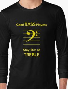Good Bass Players Stay Out of Treble Long Sleeve T-Shirt