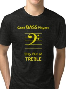 Good Bass Players Stay Out of Treble Tri-blend T-Shirt