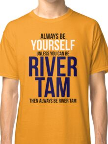 Always Be River Tam Classic T-Shirt