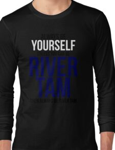 Always Be River Tam Long Sleeve T-Shirt