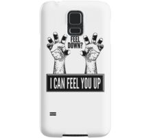 Feel Down? I Can Feel You Up Samsung Galaxy Case/Skin