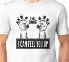 Feel Down? I Can Feel You Up Unisex T-Shirt
