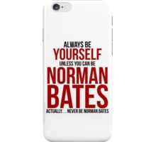 Don't be Norman Bates iPhone Case/Skin