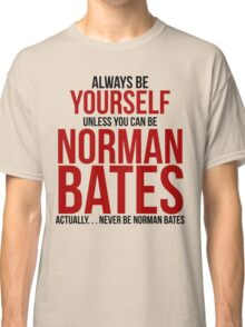 Don't be Norman Bates Classic T-Shirt