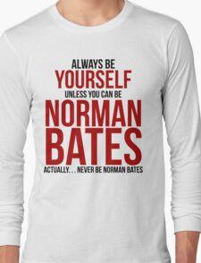 Don't be Norman Bates Long Sleeve T-Shirt