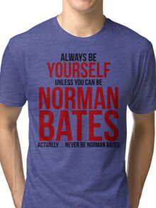 Don't be Norman Bates Tri-blend T-Shirt