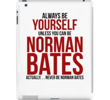 Don't be Norman Bates iPad Case/Skin