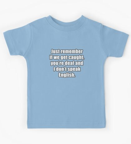 Funny Saying - If we get caught... Kids Tee