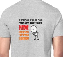 I know I am slow - thanks for your patience Unisex T-Shirt