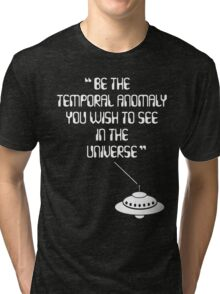 Be the Temporal Anomaly You Wish to See in the Universe Tri-blend T-Shirt