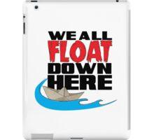 We ALL Float Down Here... iPad Case/Skin