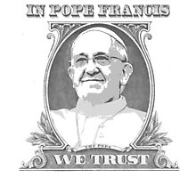 In Pope Francis We trust Photographic Print