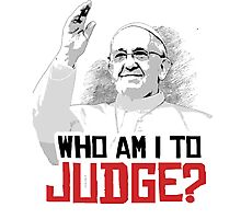 Who am i to Judge? Photographic Print