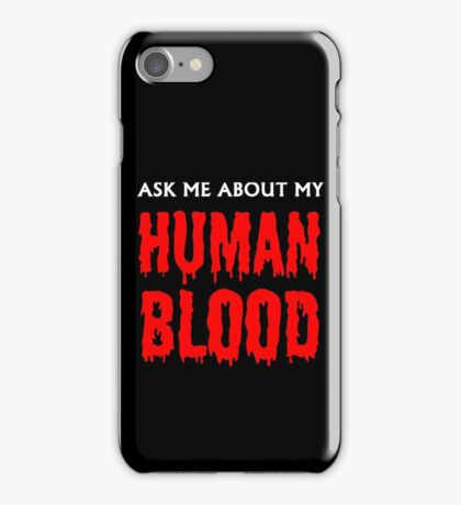 Ask Me About My Human Blood White and Red iPhone Case/Skin