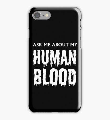 Ask Me About My Human Blood White Out iPhone Case/Skin
