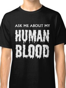 Ask Me About My Human Blood White Out Classic T-Shirt