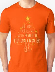 all I want for christmas are my favourite fictional characters to be real #1 T-Shirt