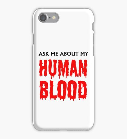 Ask Me About My Human Blood iPhone Case/Skin