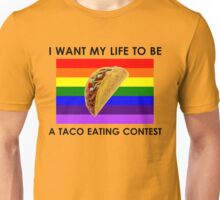 I Want My Life to be a Taco Eating Contest Unisex T-Shirt