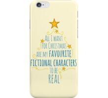 all I want for christmas are my favourite fictional characters to be real #2 iPhone Case/Skin