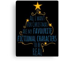 all I want for christmas are my favourite fictional characters to be real #2 Canvas Print