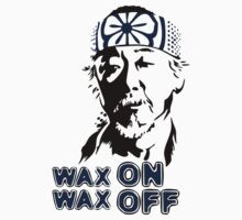 Karate Kid - Miyagi Wax On Wax Off by Faniseto
