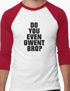 DO YOU EVEN GWENT BRO? Men's Baseball ¾ T-Shirt