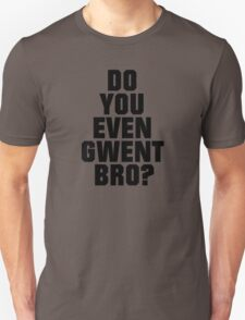 DO YOU EVEN GWENT BRO? Unisex T-Shirt