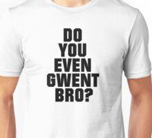 DO YOU EVEN GWENT BRO? Unisex T-Shirt