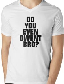 DO YOU EVEN GWENT BRO? Mens V-Neck T-Shirt
