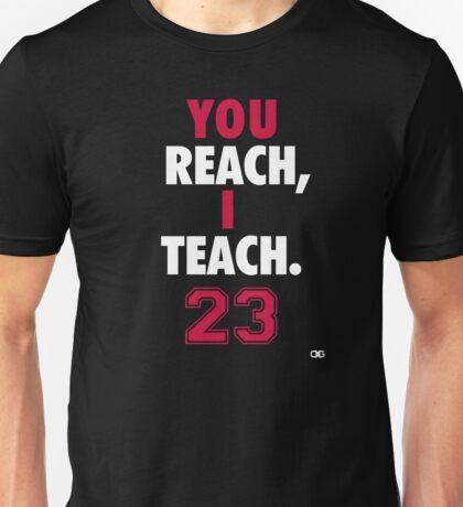 You Reach, I Teach. MJ Unisex T-Shirt