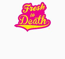 Fresh to Death Unisex T-Shirt