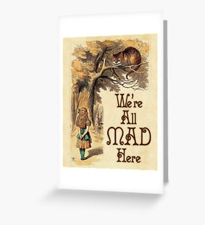 Alice in Wonderland -  We're All Mad Here -  Mad Hatter Quote 233 Greeting Card
