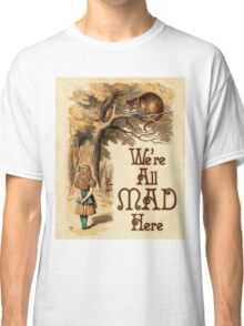 Alice in Wonderland -  We're All Mad Here -  Mad Hatter Quote 233 Classic T-Shirt