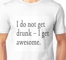 I do not get drunk I get awesome Unisex T-Shirt
