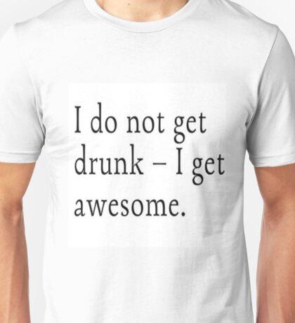 I do not get drunk I get awesome Unisex T-Shirt