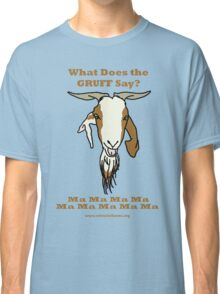 Gruff Says Classic T-Shirt