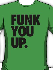 FUNK YOU UP. T-Shirt