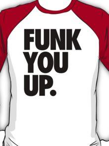 FUNK YOU UP. T-Shirt