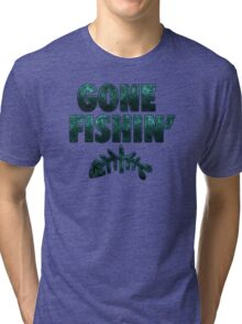 Gone Fishin' Tri-blend T-Shirt